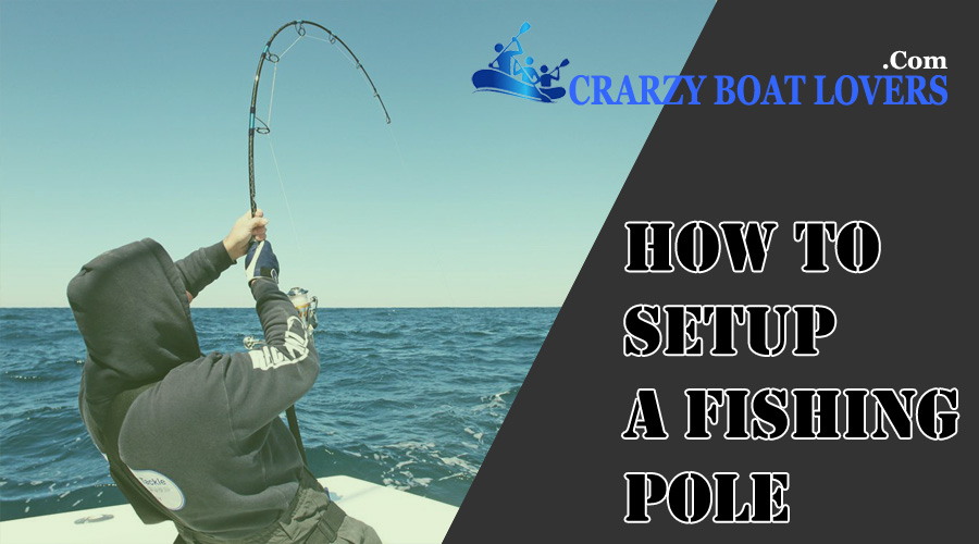 HOW TO SET UP A FISHING POLE