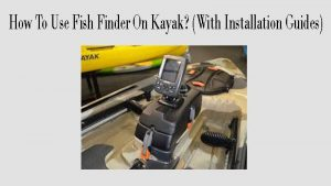 How To Use Fish Finder On Kayak