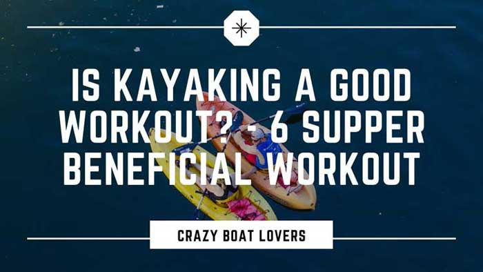 IS KAYAKING A GOOD WORKOUT