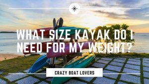 What Size Kayak Do I Need For My Weight